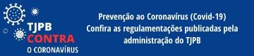 Banner da página de Prevenção ao Coronavírus (Covid-19): Confira as regulamentações publicadas pela administração do TJPB